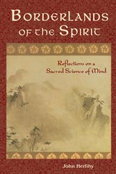 Borderlands of the Spirit: Reflections on a Sacred Science of Mind
