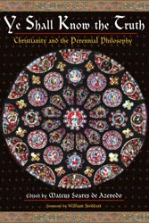 Ye Shall Know The Truth: Christianity and The Perennial Philosophy