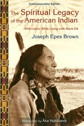 Spiritual Legacy of the American Indian, The: Commemorative Edition With Letters While Living With Black Elk