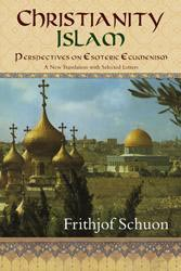 Christianity / Islam: Perspectives on Esoteric Ecumenism, A New Translation with Selected Letters