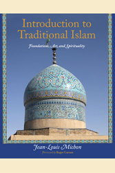 Introduction to Traditional Islam, Illustrated: Foundations, Art, and Spirituality