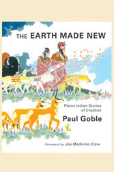 Earth Made New: Plains Indian Stories of Creation