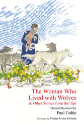 Woman who Lived with Wolves, The: & Other Stories from the Tipi