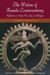 Wisdom of Ananda Coomaraswamy, The: Selected Reflections on Indian Art, Life, and Religion