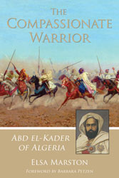 Compassionate Warrior, The: Abd el-Kader of Algeria