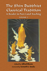 Shin Buddhist Classical Tradition, The: A Reader in Pure Land Teaching (vol 2)