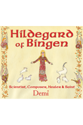 Hildegard of Bingen: Scientist, Composer, Healer, and Saint